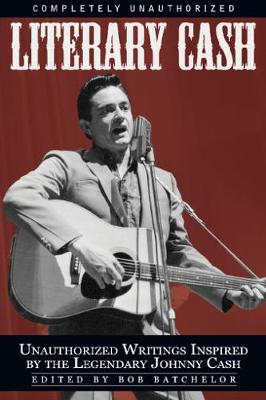 Literary Cash: Unauthorized Writings Inspired by the Legendary Johnny Cash (Paperback)