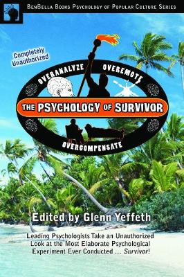 The Psychology of Survivor: Leading Psychologists Take an Unauthorized Look at the Most Elaborate Psychological Experiment Ever Conducted . . . Survivor! (Paperback)