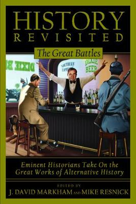 History Revisited: The Great Battles, Eminent Historians Take on the Great Works of Alternative History (Paperback)