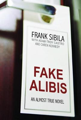 Fake Alibis: An Almost True Novel (Paperback)
