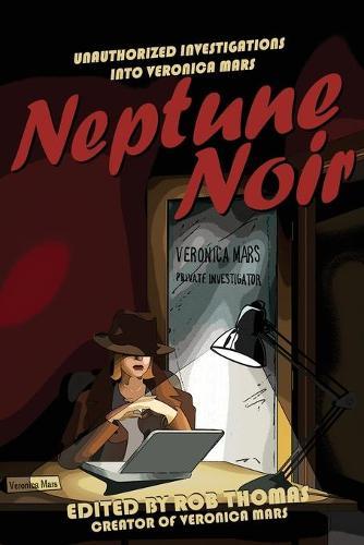 Neptune Noir: Unauthorized Investigations into Veronica Mars (Paperback)