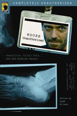 House Unauthorized: Vasculitis, Clinic Duty, and Bad Bedside Manner (Paperback)
