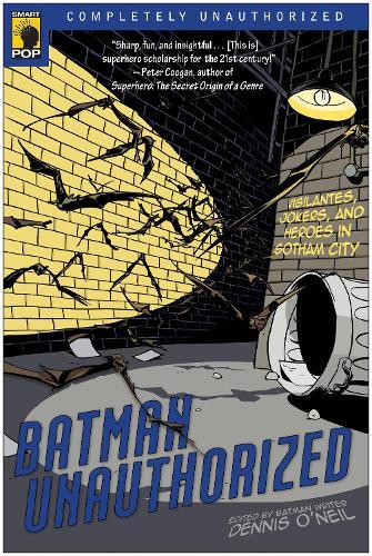 Batman Unauthorized: Vigilantes, Jokers, and Heroes in Gotham City (Paperback)