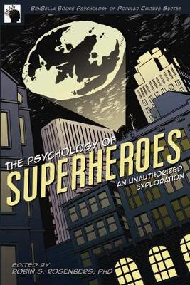 The Psychology of Superheroes: An Unauthorized Exploration (Paperback)