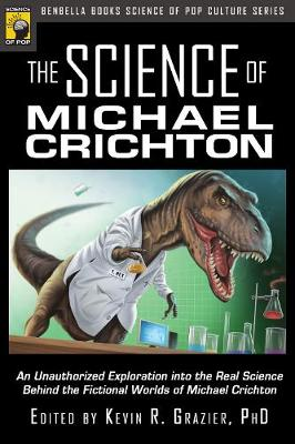 The Science of Michael Crichton: An Unauthorized Exploration into the Real Science Behind the Fictional Worlds of Michael Crichton (Paperback)