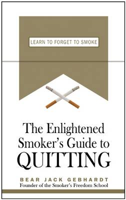 The Enlightened Smoker's Guide to Quitting: Learn to Forget to Smoke (Paperback)