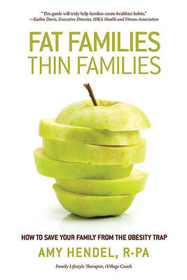 Fat Families, Thin Families: How to Save Your Family from the Obesity Trap (Hardback)