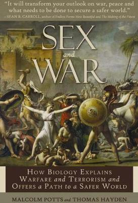 Sex and War: How Biology Explains Warfare and Terrorism and Offers a Path to a Safer World (Hardback)