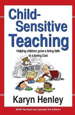 Child Sensitive Teaching: Helping Children Grow a Living Faith in a Loving God (Paperback)