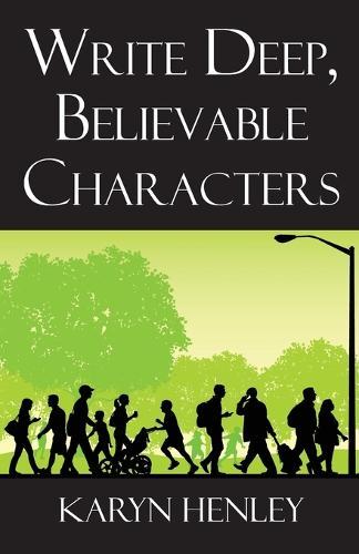 Write Deep, Believable Characters (Paperback)