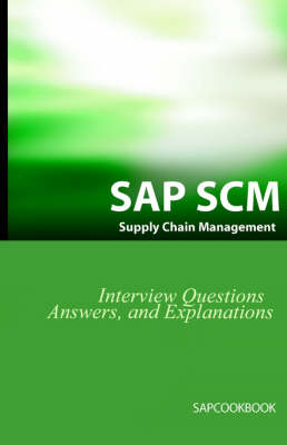 SAP Scm Interview Questions Answers and Explanations: SAP Supply Chain Management Certification Review (Paperback)