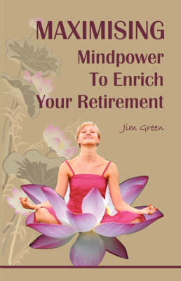Maximising Mindpower to Enrich Your Retirement (Paperback)