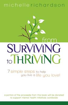 From Surviving to Thriving: 7 Simple Steps to Help You Live a Live You Love! (Paperback)