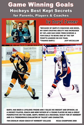 Game Winning Goals: Hockey's Best Kept Secrets for Parents, Players & Coaches (Paperback)