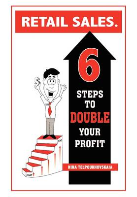 Retail Sales. 6 Steps to Double Your Profit (Paperback)