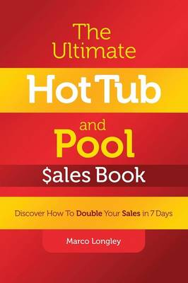 The Ultimate Hot Tub and Pool $Ales Book: Discover How to Double Your $Ales in 7 Days (Paperback)