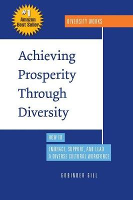 Achieving Prosperity Through Diversity: How to Embrace, Support, and Lead a Diverse Cultural Workforce (Paperback)