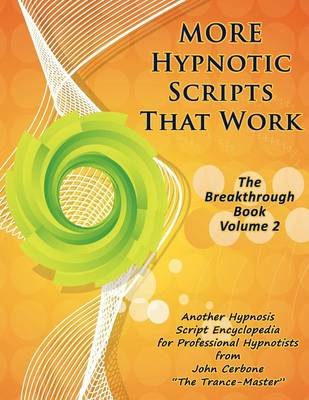 More Hypnotic Scripts That Work: The Breakthrough Book - Volume 2 (Paperback)