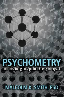 Psychometry and the Storage of Spiritual Energy in Crystals (Paperback)