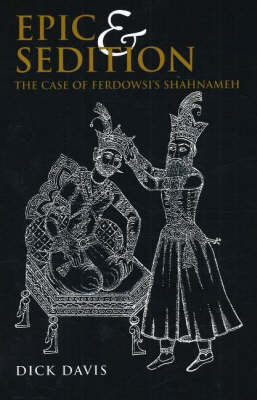 Epic and Sedition: The Case of Ferdowsi's Shahnameh (Paperback)