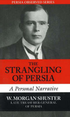 The Strangling of Persia: A Personal Narrative (Paperback)