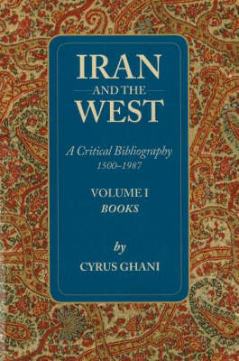 Iran and the West - A Critical Bibliography 1500-1987: Volume 1- Books (Paperback)