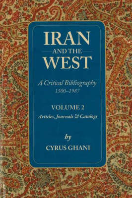 Iran and the West - A Critical Bibliography 1500-1987: Volume 2 - Articles, Journals & Catalogs (Paperback)