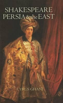 Shakespeare, Persia and the East (Hardback)