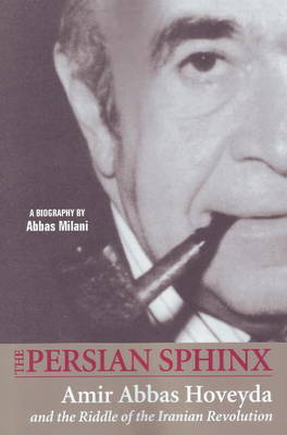The Persian Sphinx: Amir Abbas Hoveyda and the Riddle of the Iranian Revolution (Paperback)