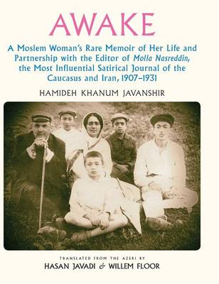 Awake: A Moslem Woman's Rare Memoir of Her Life and Partnership with the Editor of Molla Nasreddin, the Most Influential Satirical Journal of the Caucasus and Iran, 1907-1931 (Hardback)