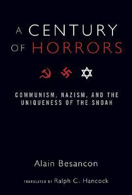 A Century of Horrors: Communism, Nazism, and the Uniqueness of the Shoah (Hardback)