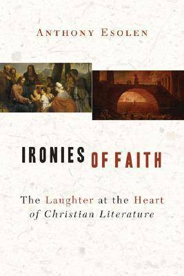 Ironies of Faith: The Laughter at the Heart of Christian Literature (Paperback)