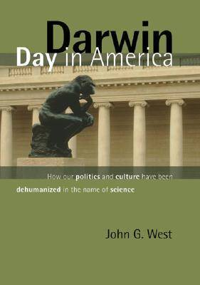 Darwin Day in America: How Our Politics and Culture Have Been Dehumanized in the Name of Science (Hardback)
