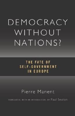Democracy without Nations: The Fate of Self-government in Europe - Crosscurrents (Hardback)