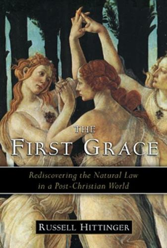 First Grace: Rediscovering the Natural Law in a Post-Christian World (Paperback)
