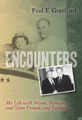 Encounters: My Life with Nixon, Marcuse, and Other Friends and Teachers (Hardback)