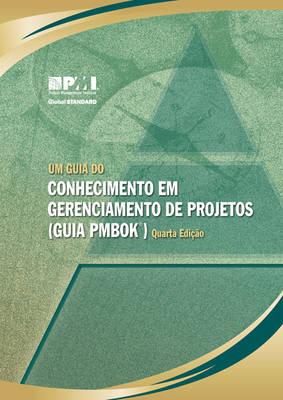 Um Guia Do Conhecimento Em Gerenciamento De Projetos (guia PMBOK): (Brazillian Portuguese Version of: a Guide to the Project Management Body of Knowledge (PMBOK Guide)) (Paperback)