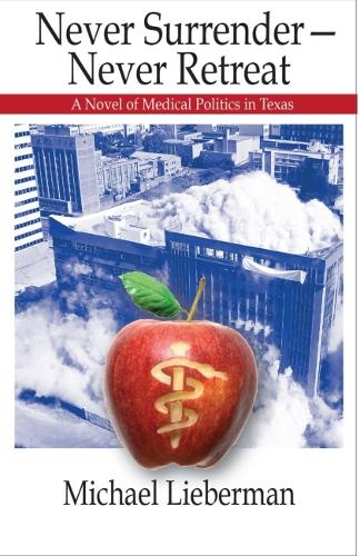 Never Surrender--Never Retreat: A Novel of Medical Politics in Texas (Paperback)