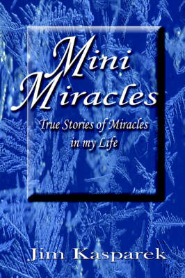 Mini Miracles: True Stories of Miracles in My Life (Paperback)