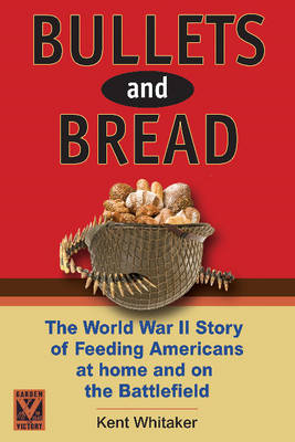 Bullets & Bread: The Story of the Sacrifice in American Homes to Feed Troops in World War II (Hardback)