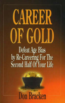 Career of Gold: Defeat Age Bias by Re-Careering for the Second Half of Your Life (Paperback)