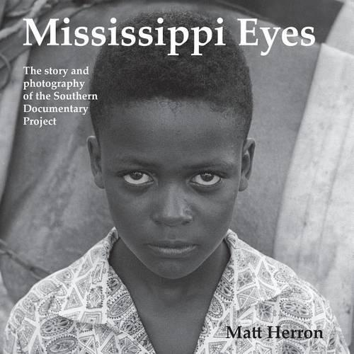 Mississippi Eyes: The Story and Photography of the Southern Documentary Project (Hardback)