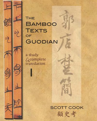 The Bamboo Texts Of Guodian: A Study and Complete Translation, Volume I - Cornell East Asia Series (Hardback)