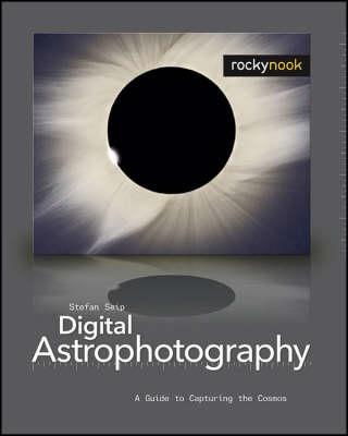 Digital Astrophotography: A Guide to Capturing the Cosmos (Paperback)