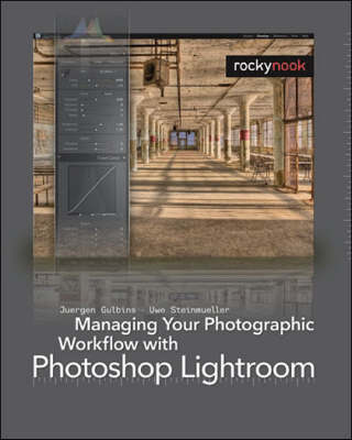 Managing Your Photographic Workflow with Photoshop Lightroom (Paperback)