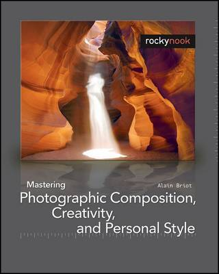 Mastering Photographic Composition, Creativity, and Personal Style (Paperback)