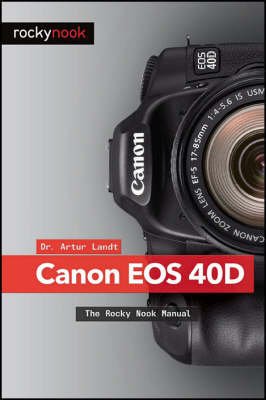 Canon EOS 40D: The Rocky Nook Manual (Paperback)