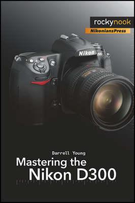 Mastering the Nikon D300 (Paperback)