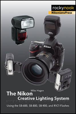 The Nikon Creative Lighting System: Using the SB-600, SB-800, SB-900, and R1C1 Flashes (Paperback)