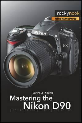 Mastering the Nikon D90 (Paperback)
